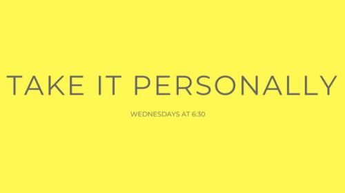 Take It Personally – Part 5